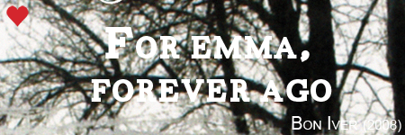 For Emma Forever Ago, Bon Iver