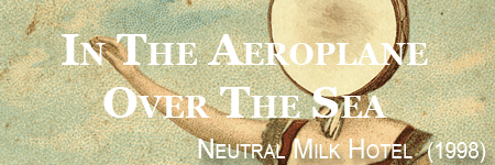 Neutral Milk Hotel, In The Aeroplane Over The Sea
